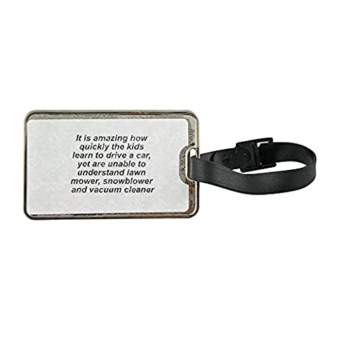 Metal luggage tag with It is amazing how quickly the kids learn to drive a car, yet are unable to understand lawn mower, snowblower and vacuum