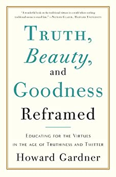 Truth, Beauty, and Goodness Reframed: Educating for the Virtues in the Age of Truthiness and Twitter Epub Descargar