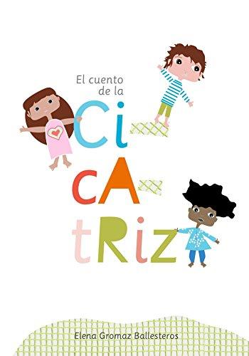 El cuento de la cicatriz: Cuentos infantiles para niños de 2 a 6 años por Elena Gromaz Ballesteros