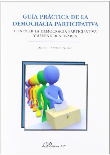 Guía práctica de la democracia participativa: Conocer la democracia participativa y aprender a usarla por Alfredo Ramírez Nárdiz