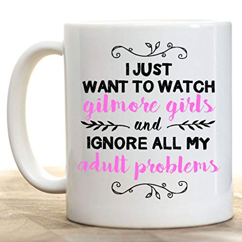 I Just Want to Watch Gilmore Girls and Ignore All My Adult Problems 11oz Ceramic Coffee Mug | Birthday Gift, Gift for Him, Gift for Her, Coffee Lover Gift, Best Friend Mug