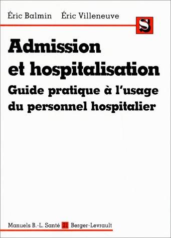 Admission et hospitalisation. Guide pratique à l'usage du personnel hospitalier par Eric Balmin, Eric Villeneuve