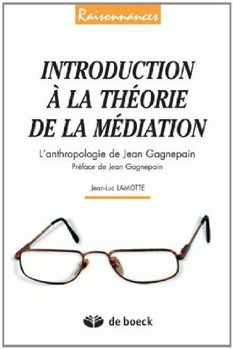 Introduction à la theorie de la mediation : L'anthropologie de Jean Gagnepain