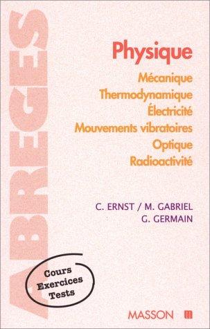 Physique : Mécanique, thermodynamique, électricité, mouvements vibratoires, optique, radioactivité