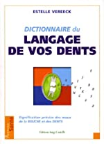 Le dictionnaire du langage de vos dents - Signification précise des maux de la bouche et des dents de Estelle Vereeck