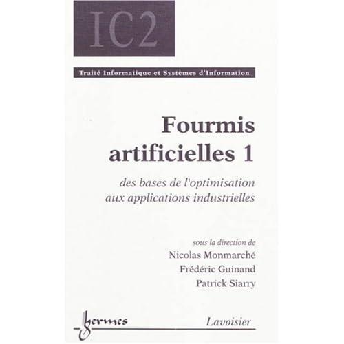 Fourmis artificielles : Tome 1, Des bases de l'optimisation aux applications industrielles