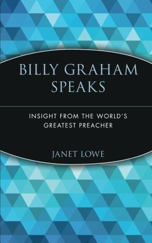 Billy Graham Speaks: Insight from the World's Greatest Preacher by Janet Lowe (1999-06-09)