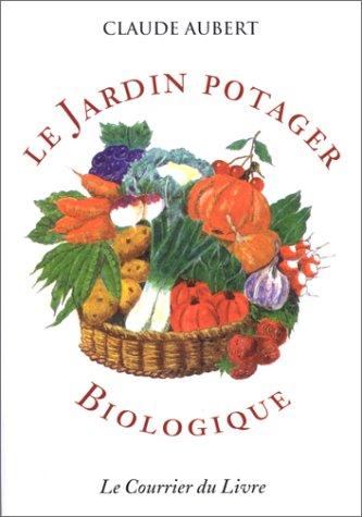 LE JARDIN POTAGER BIOLOGIQUE. 4ème édition par Claude Aubert