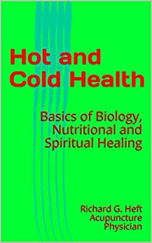 Hot and Cold Health: One Body, One Set of Rules, Diet, Exercise and Spiritual Practice (English Edition) par [Heft, Richard G.]