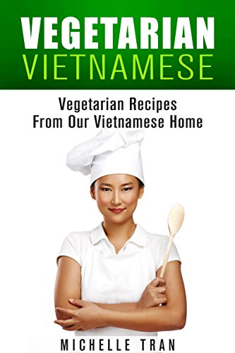 VIETNAMESE VEGETARIAN FOOD - OUR FAMILY VEGETARIAN RECIPES: VEGETARIAN FOOD RECIPES FROM OUR VIETNAMESE HOME - VEGETARIAN FOOD RECIPES VEGAN RECIPES ASIAN ... ASIAN VEGAN SERIES Book 1) (English Edition)
