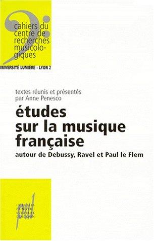 ETUDES SUR LA MUSIQUE FRANCAISE. Autour de Debussy, Ravel et Paul Le Flem