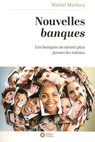 Nouvelles banques: Les banques ne seront plus jamais les mêmes par Michel Mathieu