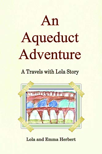An Aqueduct Adventure: A Children's Travel Book about Romans, Aqueducts and France. (Travels with Lola 2) (English Edition)
