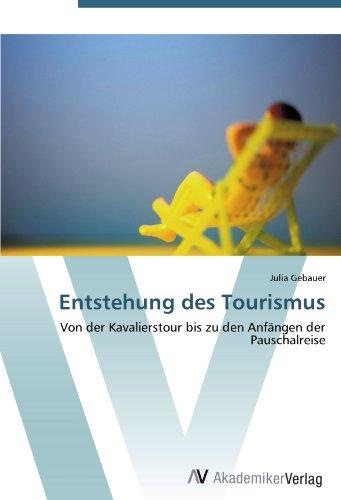 Entstehung des Tourismus: Von der Kavalierstour bis zu den Anfängen der Pauschalreise