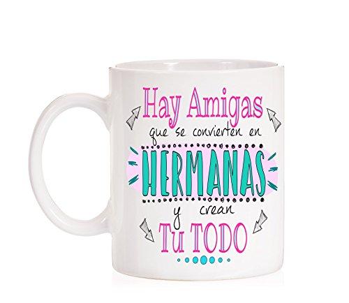 MardeTé Taza Hay Amigas Que se convierten en Hermanas y Crean tu Todo. Taza de Regalo para Amigas Que Son Hermanas.