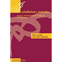 Installations vinicoles. Tome 2, Transport de la vendange et vinification