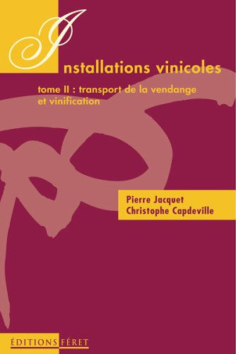 Installations vinicoles. Tome 2, Transport de la vendange et vinification