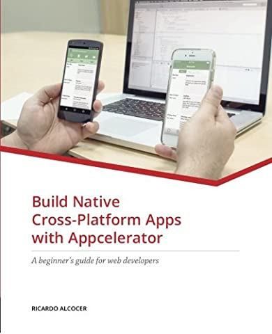 Build Native Cross-Platform Apps with Appcelerator: A beginner's guide for Web Developers