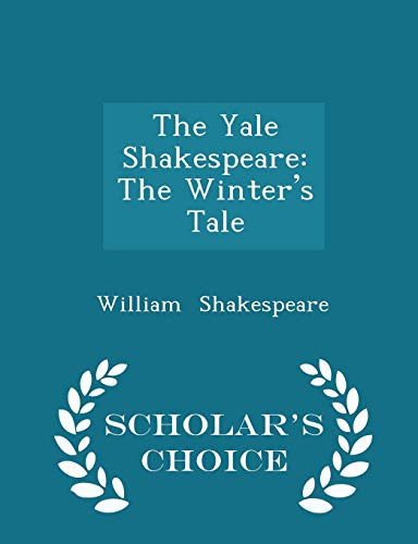 The Yale Shakespeare: The Winter's Tale - Scholar's Choice Edition
