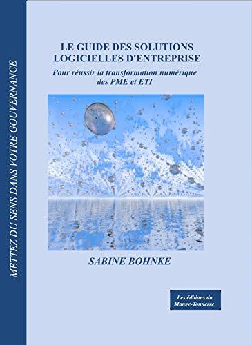 Le guide des solutions logicielles d'entreprise: Pour réussir la transformation numérique des PME et ETI par Sabine Bohnké