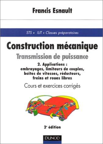 Construction mécanique, transmission de puissance. : Volume 2, Applications, 2ème édition par Francis Esnault