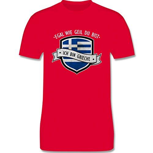 Shirtracer Länder - Egal wie Geil Du BIST - Ich Bin Grieche - Herren T-Shirt Rundhals Rot
