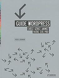 Guide Wordpress : Créez, gérez, animez votre site pro.