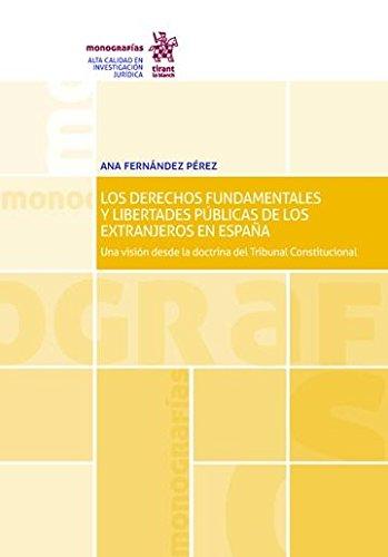 Los Derechos Fundamentales y Libertades Públicas de los Extranjeros en España: una Visión Desde la Doctrina del Tribunal Constit (Monografías)