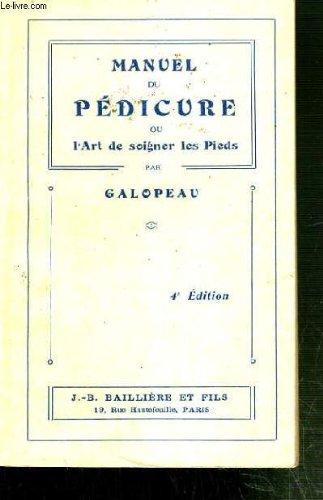 MANUEL DE PEDICURE OU L'ART DE SOIGNER LES PIEDS 4ème EDITIONS.