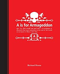 A Is for Armageddon: An Illustrated Catalogue of Disasters by Richard Horne (2009-10-04)