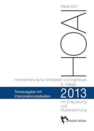 HOAI 2013 – Honorarordnung für Architekten und Ingenieure Text mit Interpolationstabellen: Mit Erläuterung der Neuerungen, Musterrechnungen und erweiterten Interpolationstabellen