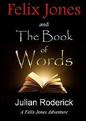Felix Jones And The Book Of Words by Julian Roderick (2015-08-12)