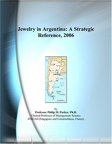 Jewelry in Argentina: A Strategic Reference, 2006