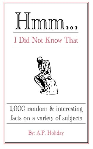 Hmm.I Did Not Know That: 1,000 random & interesting facts on a variety of subjects por AP Holiday