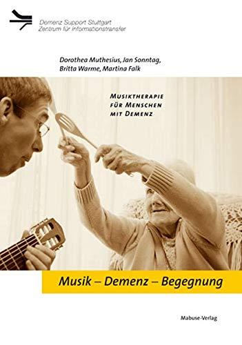 Musik - Demenz - Begegnung: MusiktherapiefürMenschenmitDemenz (Demenz Support Stuttgart)