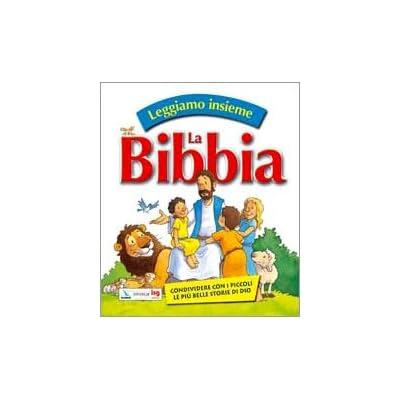 Leggiamo Insieme La Bibbia. Condividere Con I Piccoli Le Più Belle Storie Di Dio. Ediz. Illustrata