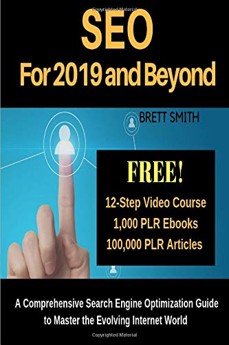 SEO For 2019 and Beyond: A Comprehensive Search Engine Optimization Guide to Master the Evolving Internet World por Brett Smith