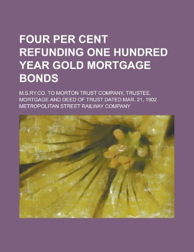 Four Per Cent Refunding One Hundred Year Gold Mortgage Bonds; M.S.Ry.Co. to Morton Trust Company, Trustee. Mortgage and Deed of Trust Dated Mar. 21, 1