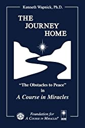 The Journey Home: The Obstacles to Peace in A Course in Miracles by Kenneth Wapnick (2000-07-15)