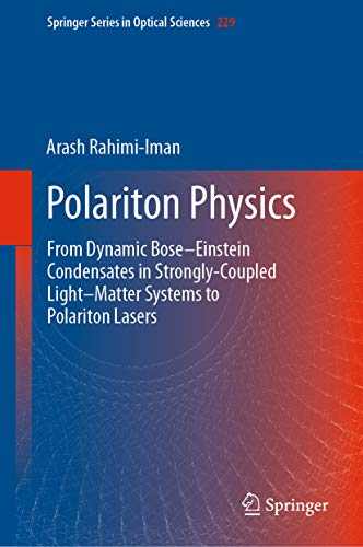 Polariton Physics: From Dynamic Bose-Einstein Condensates in Strongly-Coupled Light-Matter Systems to Polariton Lasers (Springer Series in Optical Sciences Book 229) (English Edition)