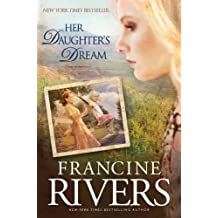 [Her Daughter's Dream] (By: Francine Rivers) [published: September, 2010]