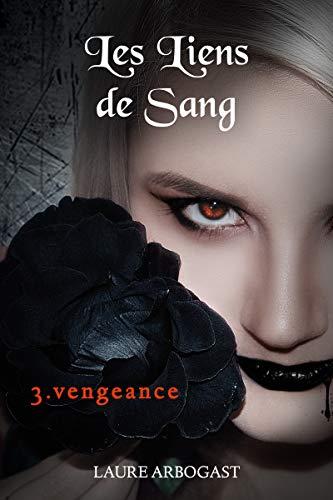 Les Liens de sang - Tome 3 : Vengeance