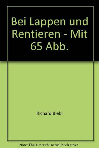Bei Lappen und Rentieren - Mit 65 Abb.