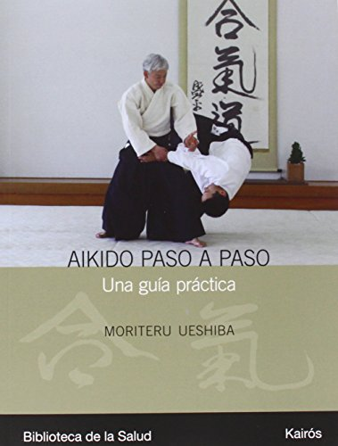 Aikido paso a paso: Una guía práctica (Biblioteca de la Salud) por Moriteru Ueshiba