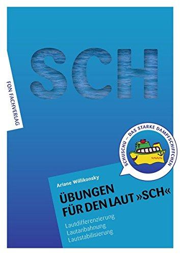 Übungen für den Laut SCH: Lautdifferenzierung - Lautanbahnung - Lautstabilisierung-Sprachförderung (Übungshefte für die Laute)