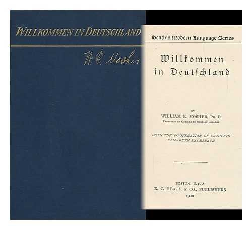 Willkommen in Deutschland; Ein Lehrbuch Für Das Zweite Jahr / by William E. Mosher, with the Co-Operation of Fraulein Elizabeth Kadelbach