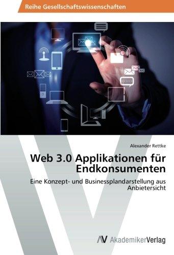 Web 3.0 Applikationen für Endkonsumenten: Eine Konzept- und Businessplandarstellung aus Anbietersicht