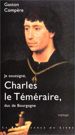 Je soussigné, Charles le Téméraire, duc de Bourgogne