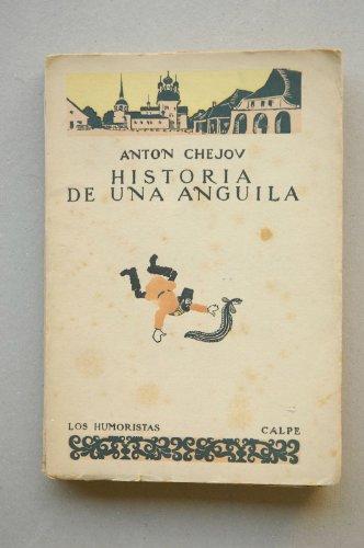 Chejov, Anton - Historia De Una Anguila ; Y Otras Historias / Anton Chejov ; Traducción Del Ruso Ha Sido Hecha Por Saturnino Ximénez