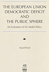 The European Union Democratic Deficit and the Public Sphere: An Evolution of EU Media Policy (Informatization Developments and the Public Sector)
